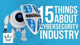 15 Things You Didn't Know About The CyberSecurity Industry