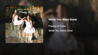 Presley & Taylor While You Were Gone