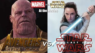 Avengers: Infinity War vs. Star Wars: The Last Jedi - Marvel vs. Star Wars At the Movies