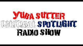 The Yuba Sutter Political Spotlight Radio Show   September 16, 2018