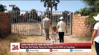 Làng phụ nữ Việt Nam tại Ma Rốc | VTV24