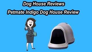Dog House Reviews ★ Petmate Indigo Dog House Review