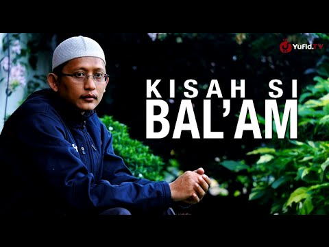 Ceramah Singkat: Kisah Si Bal'Am - Ustadz Badru Salam, Lc
