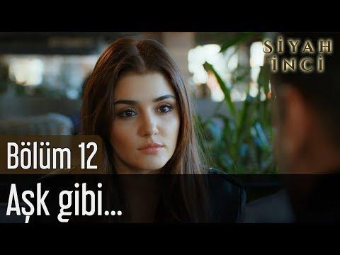 Siyah İnci 12. Bölüm - Aşk Gibi...