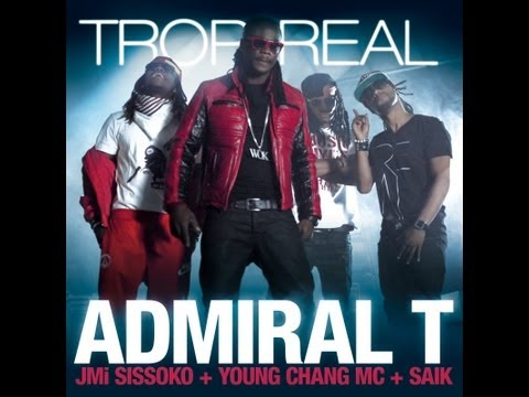 ADMIRAL T - TROP REAL - Feat JIMMY SISSOKO, YOUNG CHANG MC & SAÏK - 2012