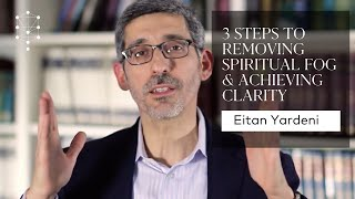 3 Steps to Removing Spiritual Fog & Achieving Clarity