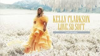 Kelly Clarkson - Love So Soft (Cash Cash Remix) [Official Audio]