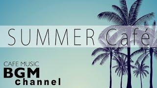 Summer Cafe - Latin, Bossa Nova, Jazz Music - Relaxing Instrumental Music