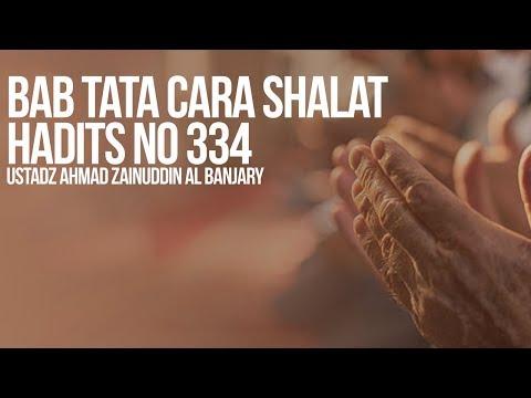 Bab Tata Cara Shalat Hadits no 334 - Ustadz Ahmad Zainuddin Al Banjary