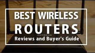 Best Wireless Routers 2018 - Reviews and Buyer