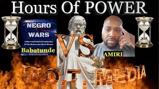 Hours Of POWER +DEBATES+ BaBatunde VS. Amiri /Who Hurts Our Society The MOST..?