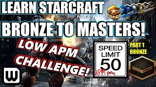 Learn Starcraft Bronze to Masters 2020 | LOW APM CHALLENGE #1! (Terran, Zerg & Protoss)