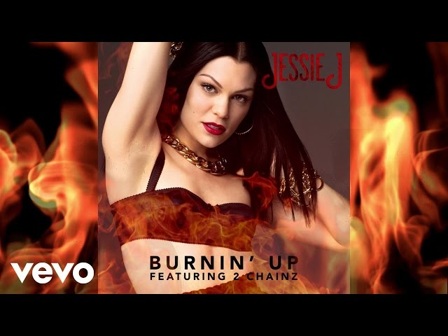 Jessie J - Burnin' Up (Pseudo Video) ft. 2 Chainz