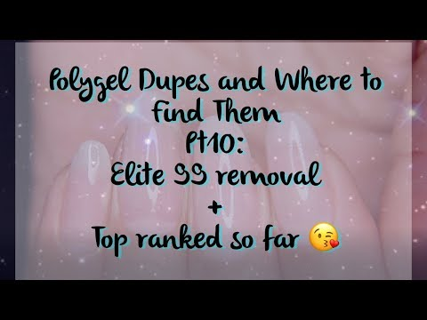 Polygel Dupes and Where to Find Them Pt 10: Elite99 removal and Top 4 ranking