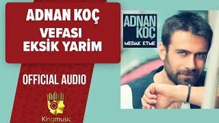 Adnan Koç - Vefası Eksik Yarim - ( Official Audio )