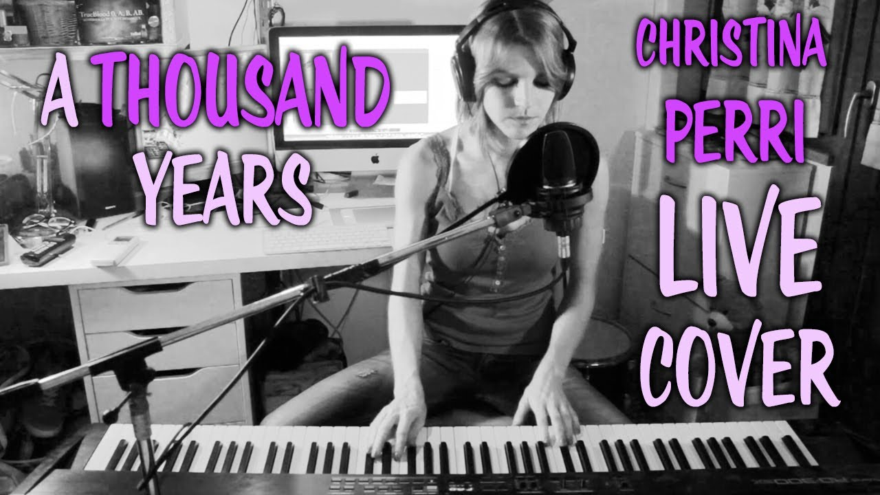 A THOUSAND YEARS - Christina Perri [ PIANO & VOCALS LIVE ...