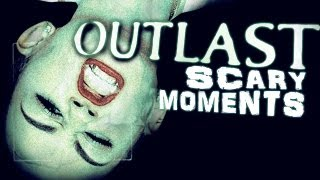 Outlast Scary (& Silly) Moments