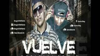 Vuelve Remix - SuarezBoy Ft Bryan El Brillante