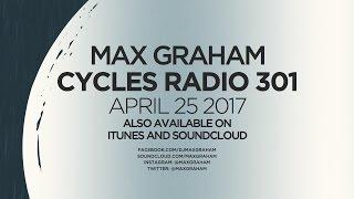 Max Graham presents Cycles Radio 301 April 25 2017