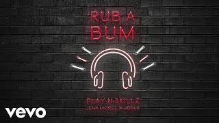 Play-N-Skillz, Jenn Morel, Joelii - Rub A Bum (Audio)