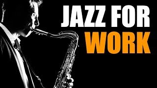 Jazz Music - Upbeat Smooth Jazz Saxophone Instrumentals Music for Work & Study