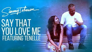 Sammy Johnson Say That You Love Me Featuring Tenelle