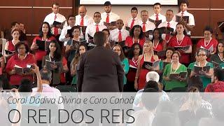 Coral Dádiva Divina e Coro Canaã - O Rei dos Reis