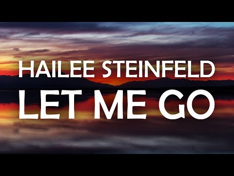 Hailee Steinfeld & Alesso - Let Me Go (Lyrics / Lyric Video) ft. Florida Georgia Line & watt