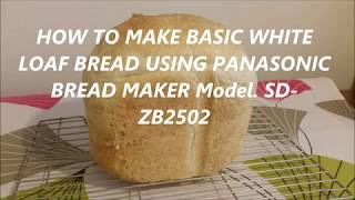 HOW TO MAKE BASIC WHITE LOAF BREAD USING PANASONIC BREAD MAKER   MODEL SD ZB2502  maricel cervi