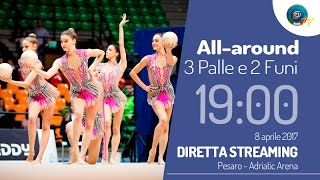 PESARO - WORLD CUP 2017 - ALL AROUND GRUPPI - 3 PALLE E 2 FUNI