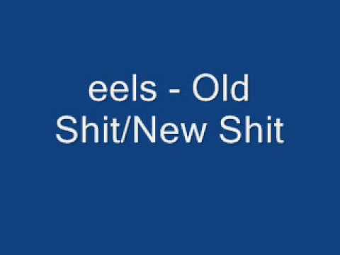 Eels - Old Shit, New Shit