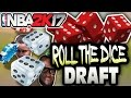 ROLL THE DICE DRAFT! NBA 2K17 SQUAD BUILDER -