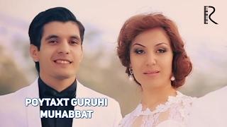 Poytaxt guruhi - Muhabbat | Пойтахт гурухи - Мухаббат