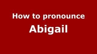 How to Pronounce Abigail - PronounceNames.com