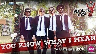 You Know What I Mean - Rock On 2 I Farhan Akhtar, Arjun Rampal, Purab Kohli & Luke Kenny