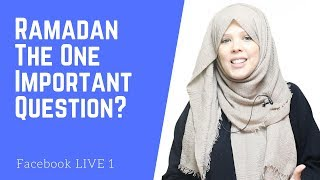 The ONE Important Ramadan Question - Facebook Live