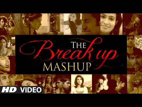 The Breakup mashup song 2018 - latest hindi songs - best of Bollywood songs 2017 and 2018