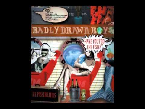 Badly Drawn Boy - Have You Fed The Fish Today
