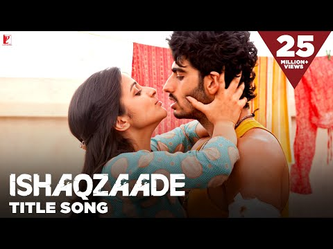 Ishaqzaade - Full Title Song | Arjun Kapoor | Parineeti Chopra