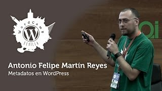 WordCamp Sevilla 2013. Metadatos en WordPress. Antonio Felipe Martín Reyes