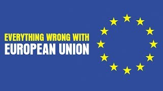 Everything Wrong With The European Union