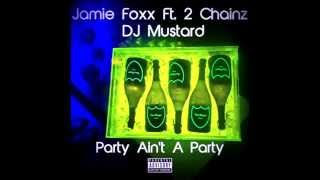 2 Chainz Video - Jamie Foxx Ft. 2 Chainz DJ Mustard - Party Ain't A Party (Dirty)