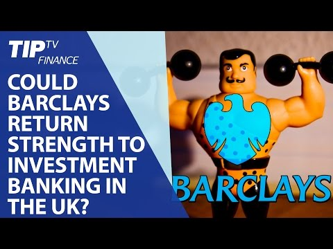 Could Barclays return strength to investment banking in the UK?