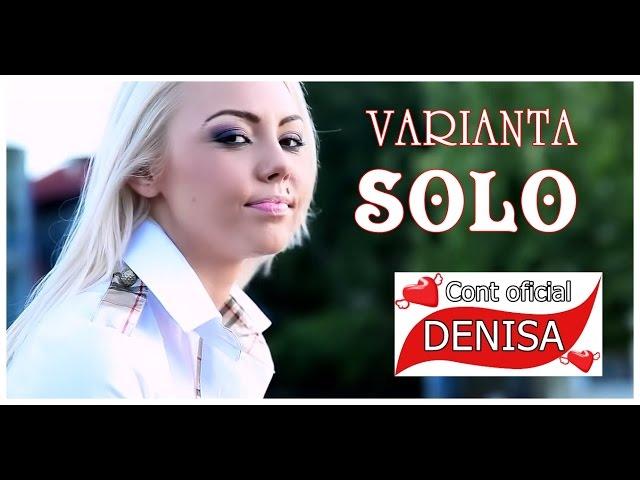 DENISA - CE FRUMOSI SUNT OCHII TAI ( melodie originala) Varianta SOLO manele noi 2014
