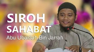 Siroh Sahabat : Kisah Abu Ubaidah bin Jarrah Bagian 3 - Ustadz Amir As-Saronji, Lc
