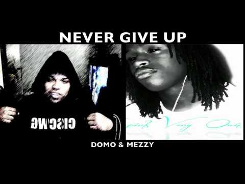 Young Mezzy & Domo- Never Give Up (Download)