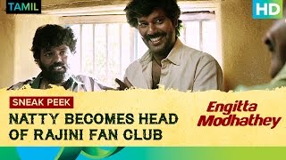 Natty becomes Head of Rajini Fan Club Engitta Modhathey