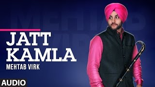 Jatt Kamla (Full Audio Song) Mehtab Virk | Desi Routz | T-Series Apna Punjab