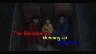 The Baudelaires (ASOUE) - Running up that hill