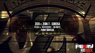 Zico[지코] ft. Zion-T - Eureka[유레카] (Ferry Bootleg)